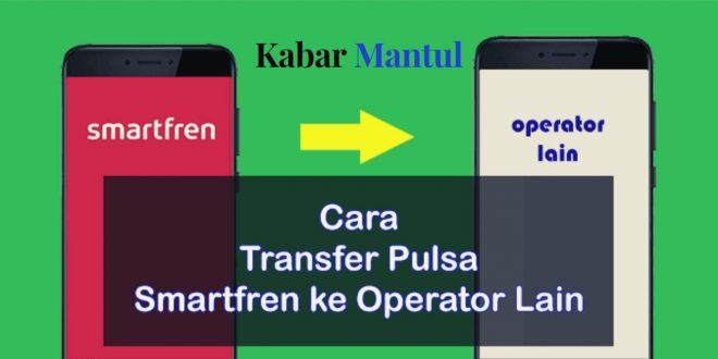 Beginilah Cara Transfer Pulsa Smartfren Wajib Diketahui !